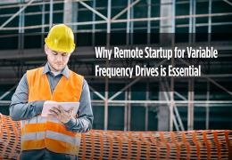 Why Remote Startup for Variable Frequency Drives is Essential